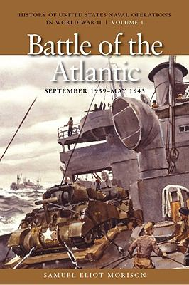 Battle of the Atlantic, September 1939 - May 1943 (History of United States Naval Operations in World War II, Volume 1)