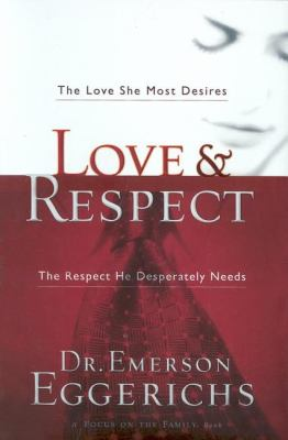 Love & Respect The Love She Most Desires, The Respect He Desperately Needs