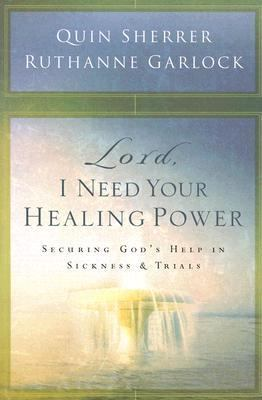 Lord, I Need Your Healing Power Securing God's Help in Sickness And Trials