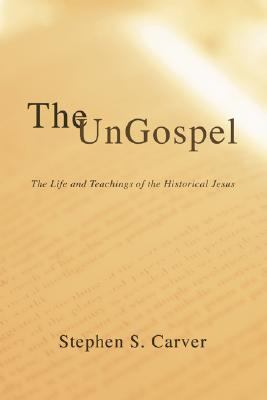Ungospel: The Life and Teachings of the Historical Jesus