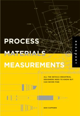 Process, Materials, And Measurements All the Details Industrial Designers Need to Know but Can Never Find