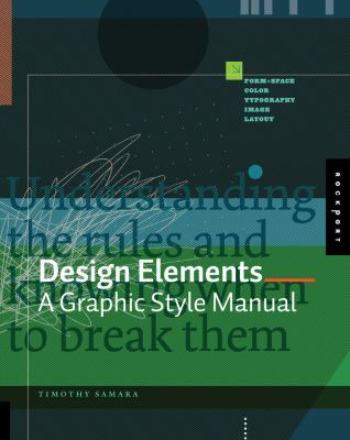 Design Elements A Graphic Style Manual Understanding the Rules And Knowing When to Break Them