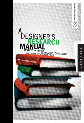 A Designer's Research Manual: Succeed in Design by Knowing Your Clients and What They Really Need (Design Field Guide Series)