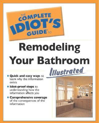 Complete Idiot's Guide to Remodeling Your Bathroom Illustrated