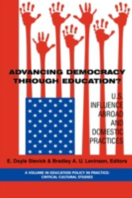 Advancing Democracy Through Education? U.S. Influence Abroad And Domestic Practices (Pb)
