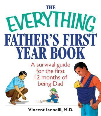 Everything Father's First Year Book A Survival Guide For The First 12 Months Of Being A Dad