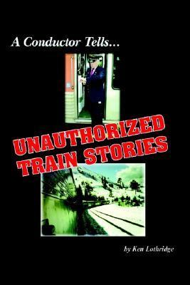 Conductor Tells... Unauthorized Train Stories