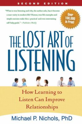 The Lost Art of Listening: How Learning to Listen Can Improve Relationships