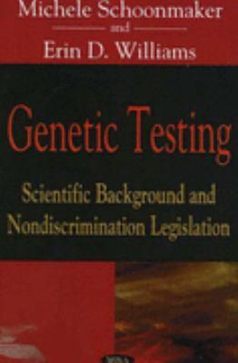 Genetic Testing Scientific Background And Nondiscrimination Legislation