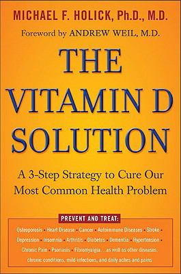 The Vitamin D Solution: A 3-Step Strategy to Cure Our Most Common Health Problem