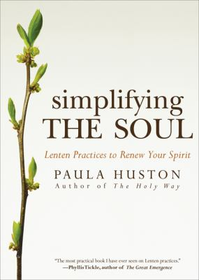 Simplifying the Soul : Lenten Practices to Renew Your Spirit