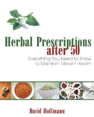 Herbal Prescriptions After 50 Everything You Need to Know to Maintain Vibrant Health