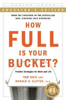 How Full Is Your Bucket? Positive Strategies for Work and Life Educator's Edition