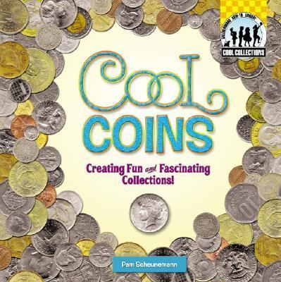Cool Coins Creating Fun and Fascinating Collections