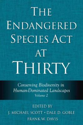 Endangered Species Act at Thirty Conserving Biodiversity in Human-dominated Landscapes