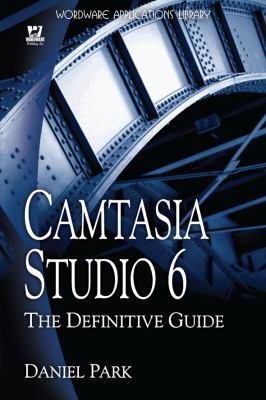 Camtasia Studio 6: The Definitive Guide