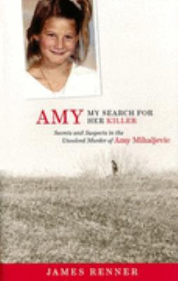 Amy My Search for Her Killer Secrets & Suspects in the Unsolved Murder of Amy Mihaljevic