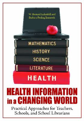 Health Information in a Changing World : Practical Approaches for Teachers, Schools, and School Librarians