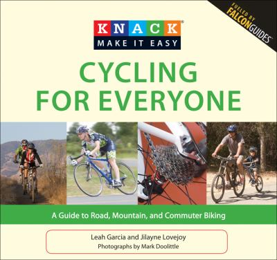 Knack Cycling for Everyone: A Guide to Road, Mountain, and Commuter Biking (Knack: Make It easy)