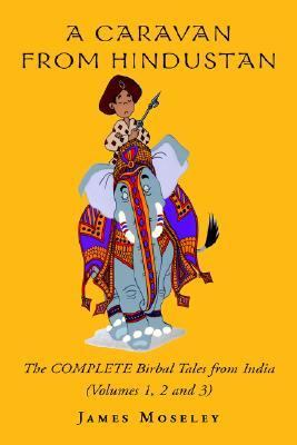 Caravan from Hindustan The Complete Birbal Tales from the Oral Traditions of India