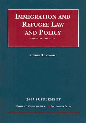 Immigration Refugee Law and Policy: 2007 Supplement