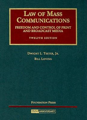 Teeter and Loving's Law of Mass Communications- Freedom and Control of Print and Broadcast Media, 12th Edition