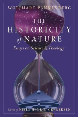 the historicity of nature essays on science and theology The historicity of nature: essays on science and theology, edited by niels henrik gregersen - by wolfhart pannenberg.