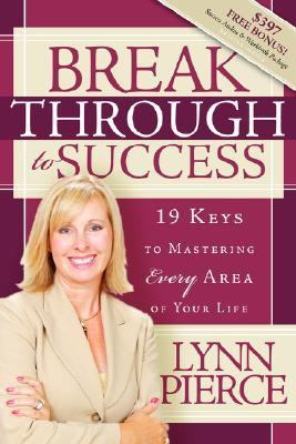 Breakthrough to Success 19 Keys to Mastering Every Area of Your Life