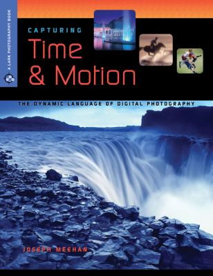 Capturing Time & Motion: The Dynamic Language of Digital Photography (A Lark Photography Book)
