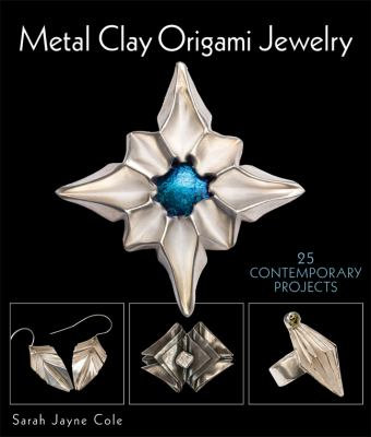 Metal Clay Origami Jewelry : 25 Contemporary Projects