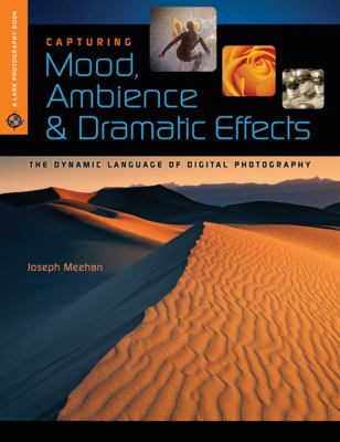 Capturing Mood, Ambience & Dramatic Effects: The Dynamic Language of Digital Photography (Lark Photography Book Series)