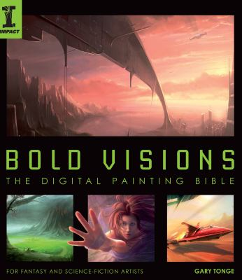 Bold Visions: The Digital Painting Bible for Fantasy and Science-Fiction Artists