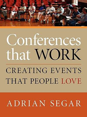 CONFERENCES THAT WORK: Creating Events That People Love