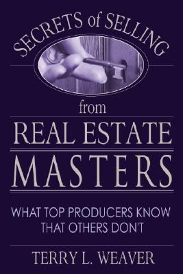 Secrets of Selling from Real Estate Masters What Top Producers Know That Others Don't