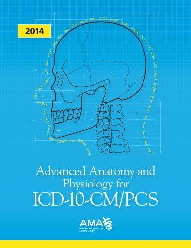 Advanced Anatomy and Physiology for ICD-10-CM/PCS: An essential resource for diagnostic and prodecural coding 2013