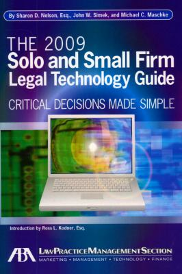 The 2009 Solo and Small Firm Legal Technology Guide: Critical Decisions Made Simple