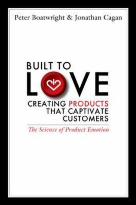 Built to Love : Creating Products That Captivate Customers
