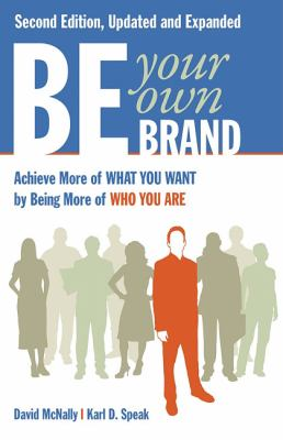 Be Your Own Brand : Achieve More of What You Want by Being More of Who You Are