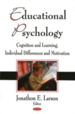 Educational Psychology: Cognition and Learning, Individual Differences and Motivation