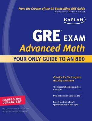 Kaplan GRE Exam Advanced Math: Your Only Guide to an 800