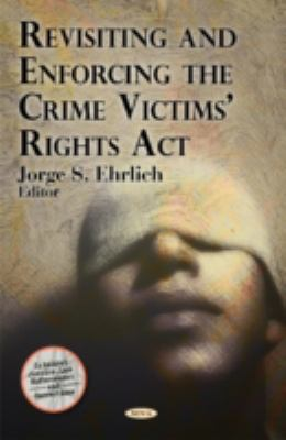 Revisiting and Enforcing the Crime Victims' Rights Act (Criminal Justice, Law Enforcement and Corrections)