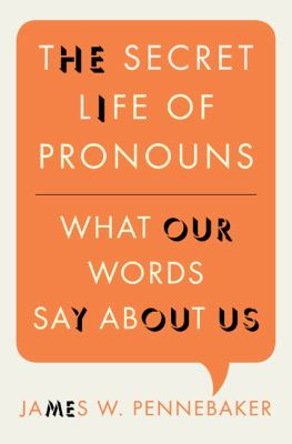 Secret Life of Pronouns : What Our Words Say about Us