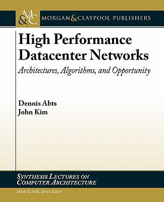 High Performance Datacenter Networks: Architectures, Algorithms, & Opportunities (Synthesis Lectures on Computer Architecture)