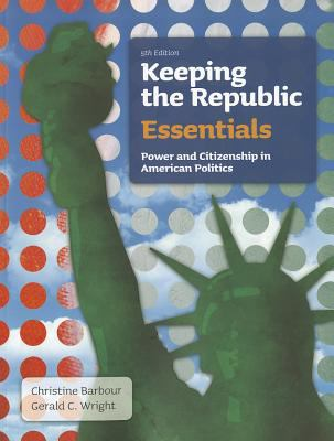 Keeping the Republic : Power and Citizenship in American Politics, the Essentials