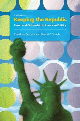 Keeping the Republic: Power and Citizenship In American Politics, B rief Edition