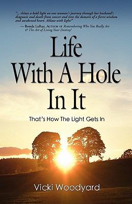 Life with a hole in It : That's How the Light Gets in - the Wisdom of an Awakened Heart