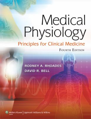 Medical Physiology: Principles for Clinical Medicine, North American Edition (MEDICAL PHYSIOLOGY (RHOADES))