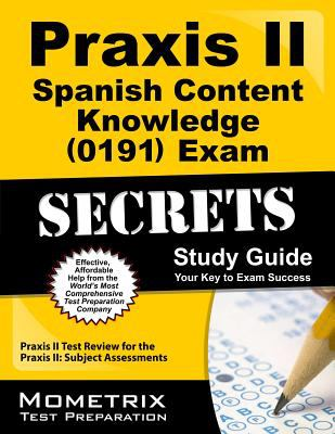 Praxis II Spanish Content Knowledge (0191) Exam Secrets Study Guide : Praxis II Test Review for the Praxis II Subject Assessments