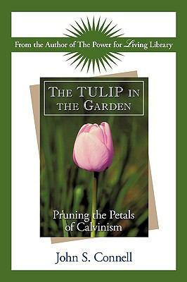 The TULIP in the Garden: Pruning the Petals of Calvinism