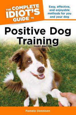 Positive Dog Training - The Complete Idiot's Guide